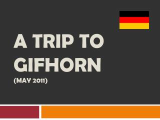 A  trip to GIFHORN ( May  2011)