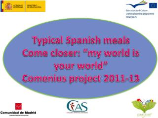 "Typical Spanish meals Come  closer : ""my  world is your world ""   Comenius project  2011-13"