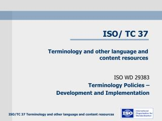 ISO/ TC 37  Terminology and other language and content resources