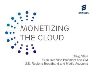 Craig Stein Executive Vice President and GM  U.S. Regions Broadband and Media Accounts
