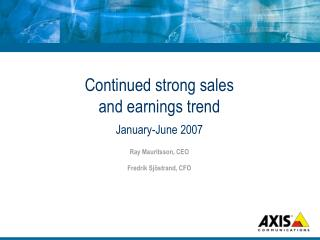 Continued strong sales  and earnings trend January-June 2007