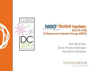 SUSHI Update:  ALCTS CRS  E-Resources Interest Group (ERIG)
