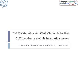 4 th  CLIC  Advisory Committee (CLIC-ACE), May 26-28, 2009 CLIC two-beam module integration issues