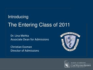 Dr. Lina  Mehta Associate Dean for  Admissions Christian Essman Director of Admissions