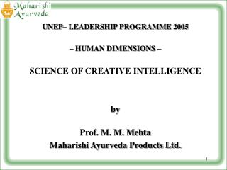 UNEP  LEADERSHIP PROGRAMME 2005    HUMAN DIMENSIONS     SCIENCE OF CREATIVE INTELLIGENCE   by  Prof. M. M. Mehta Maharis
