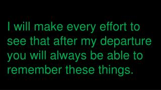 I will make every effort to  see that after my departure�