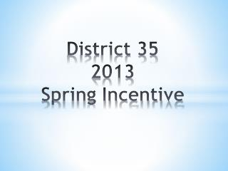 District 35 2013 Spring Incentive
