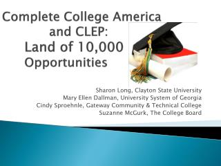 Complete College America              and CLEP: Land of 10,000 Opportunities