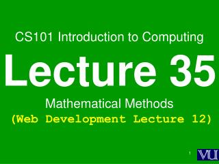CS101 Introduction to Computing Lecture 35 Mathematical Methods (Web Development Lecture 12)
