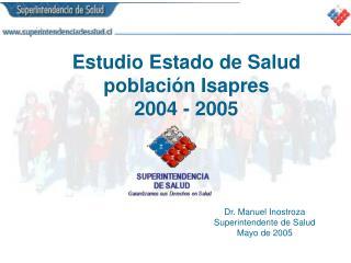Estudio Estado de Salud  población Isapres 2004 - 2005