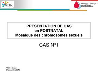 PRESENTATION DE CAS  en POSTNATAL Mosaïque des chromosomes sexuels