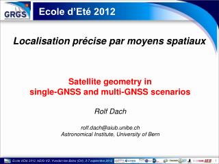 Satellite geometry in  single-GNSS and multi-GNSS scenarios Rolf  Dach rolf.dach@aiub.unibe.ch