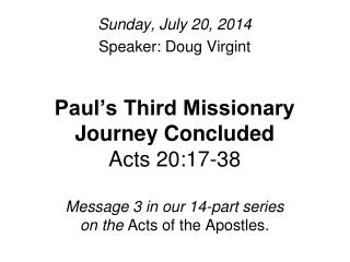 Sunday, July 20, 2014 Speaker: Doug Virgint