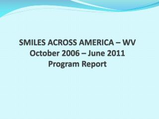 SMILES ACROSS AMERICA – WV October 2006 – June 2011 Program Report