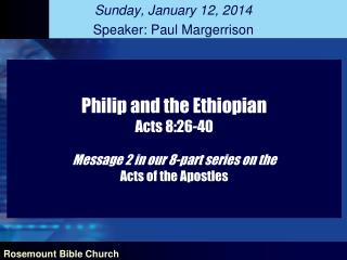 Philip and the Ethiopian Acts 8:26-40 Message 2 in our 8-part series on the  Acts of the Apostles