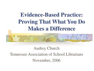 Evidence-Based Practice: Proving That What You Do Makes a Difference