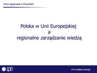 Polska w Unii Europejskiej  a  regionalne zarzadzanie wiedza