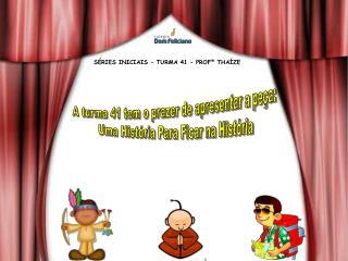 A turma 41 tem o prazer de apresentar a peça:  Uma História Para Ficar na História