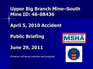 Upper Big Branch Mine–South Mine ID: 46-08436 April 5, 2010 Accident Public Briefing June 29, 2011