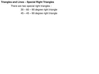 Triangles and Lines – Special Right Triangles There are two special right triangles :