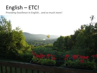 English � ETC! Providing Excellence in English� and so much more!
