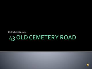 43 OLD CEMETERY ROAD