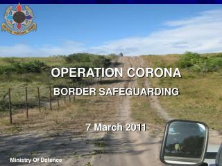 OPERATION CORONA BORDER SAFEGUARDING 7 March 2011