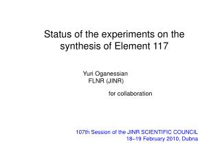 107th Session of the JINR SCIENTIFIC COUNCIL 18–19 February 2010 , Dubna