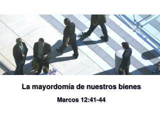 La mayordomía de nuestros bienes Marcos 12:41-44