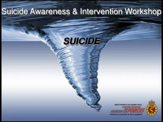 Suicide Awareness & Intervention Workshop SUICIDE