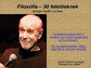 Filozófia – 50 felettieknek George Carlin 102  éves