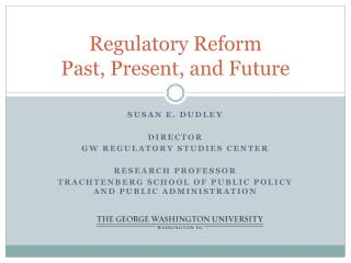 Regulatory Reform  Past, Present,  and Future