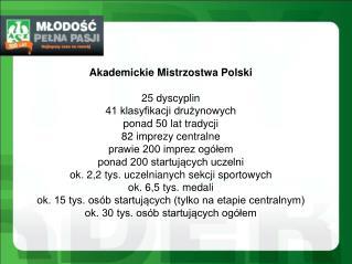 Akademickie Mistrzostwa Polski 25 dyscyplin 41 klasyfikacji drużynowych ponad 50 lat tradycji