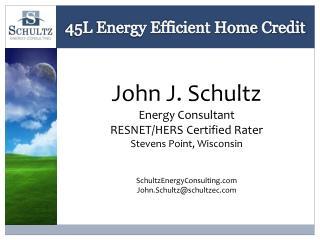 John J.  Schultz Energy Consultant RESNET/HERS  Certified Rater Stevens Point,  Wisconsin