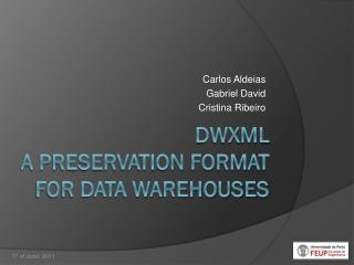DWXML A Preservation Format for Data Warehouses