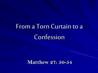 From a Torn Curtain to a Confession