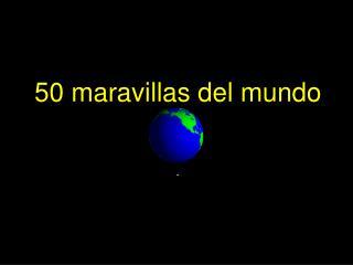 50 maravillas del mundo .