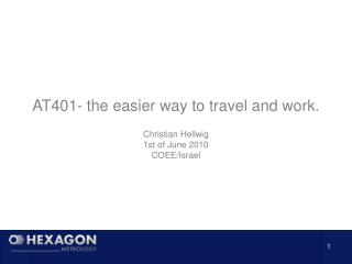AT401- the easier way to travel and work. Christian Hellwig 1st of June 2010 COEE/Israel