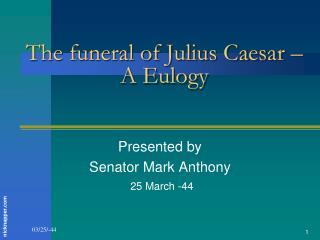 The funeral of Julius Caesar �  A Eulogy