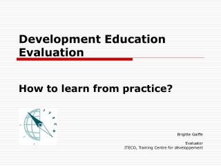 Development Education Evaluation  How to learn from practice?