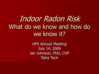 Indoor Radon Risk What do we know and how do we know it?