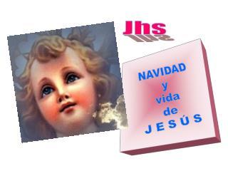 NAVIDAD y vida de J E S Ú S