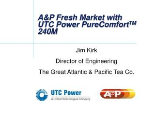 A&P Fresh Market with    UTC  Power  PureComfort TM  240M