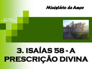 3. ISAÍAS 58 - A PRESCRIÇÃO DIVINA