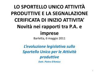 L'evoluzione legislativa sullo Sportello Unico per le Attività produttive Dott. Pietro D'Amico