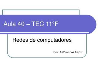 Aula 40 – TEC 11ºF