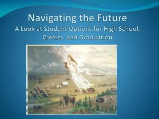 Navigating the Future A Look at Student Options for High School, Credits, and Graduation