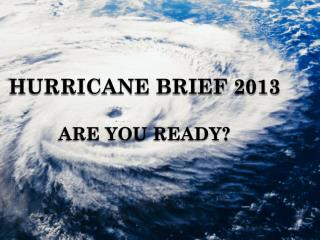 HURRICANE BRIEF 2013 ARE you ready?