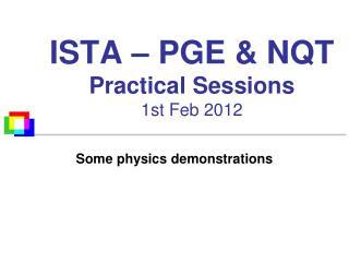 ISTA  � PGE & NQT  Practical Sessions 1st  Feb 2012