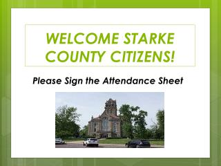 WELCOME STARKE COUNTY CITIZENS!